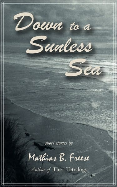 Down to a Sunless Sea by Matthias Freese